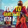 Top 10 games zoals GTA 5