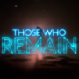 Those Who Remain digitale lancering aankondigen