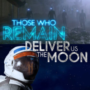 Those Who Remain and Deliver Us The Moon Vertraagd