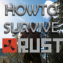 Rust- Beginners & Pro Survival Guide 2021